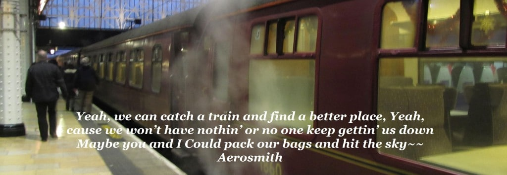 Yeah, we can catch a train and find a better place, Yeah, cause we won't have nothin' or no one keep gettin' us down Maybe you and I Could pack our bags and hit the sky~~ Aerosmith
