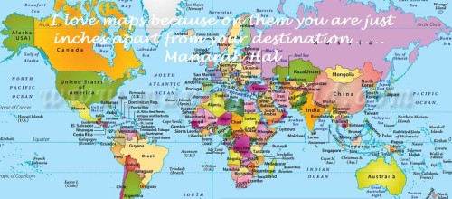 I love maps because on them you are just inches apart from your destination……