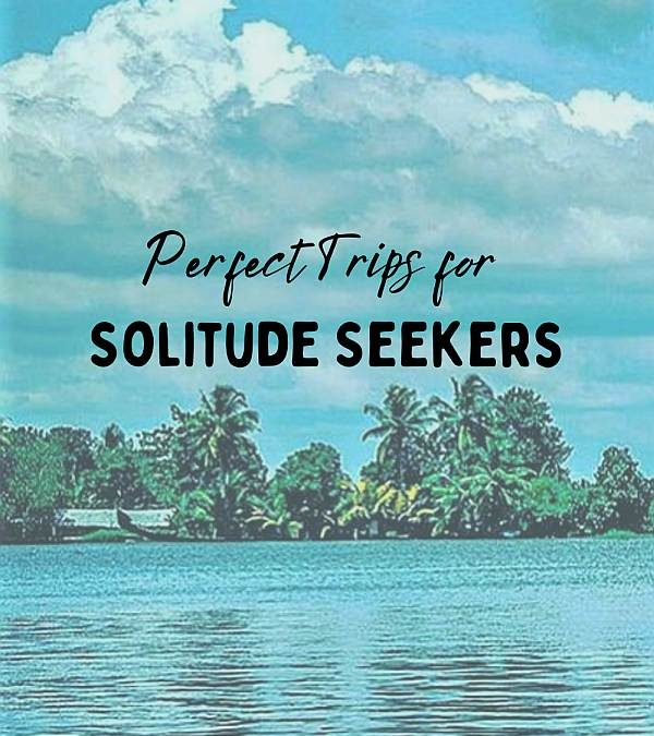 5 Offbeat Places in India that are Perfect for Solitude Seekers