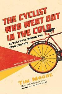 The Cyclist Who Went Out In The Cold, By Tim Moore Favourite Travel Book