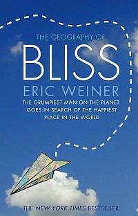 The Geography of Bliss One Grump's Search for the Happiest Places in the World - Eric Weiner